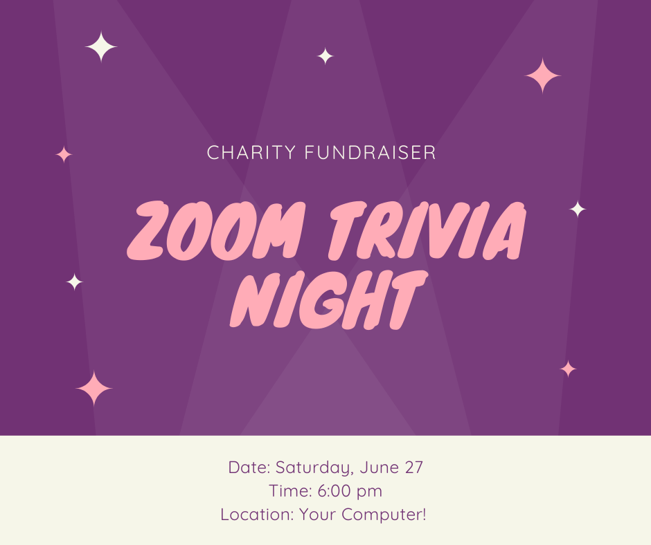 "Text on decorative background. Text reads: ""Charity Fundraiser. Zoom Trivia Night. Date: Saturday, June 27. Time: 6:00 pm. Location: Your Computer!"